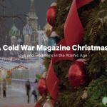 A COLD WAR CHRISTMAS: COLD WAR MAGAZINE HOLIDAY ISSUE
